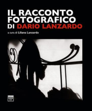 Il racconto fotografico di Dario Lanzardo. Ediz. illustrata - L. Lanzardo  