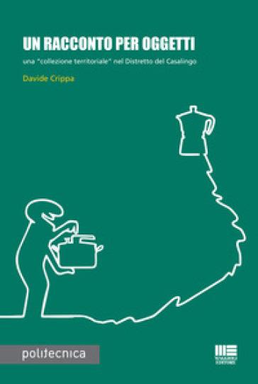 Un racconto per oggetti. Una «collezione territoriale» nel Distretto del Casalingo - Davide Crippa   Rochesterscifianimecon.com