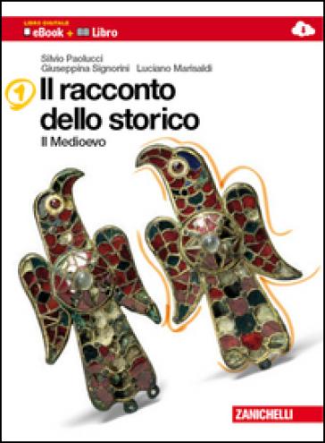 Il racconto dello storico. Per la Scuola media. Con espansione online. 1.Medioevo - Silvio Paolucci |