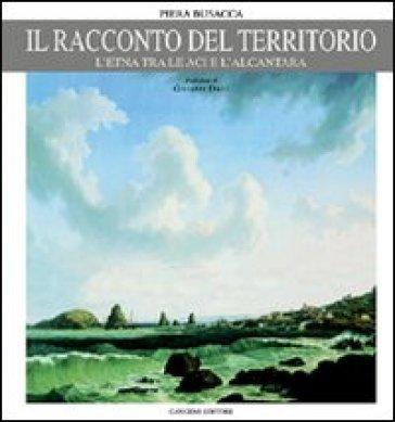 Il racconto del territorio. L'Etna tra le Aci e l'Alcantara - Piera Busacca | Thecosgala.com