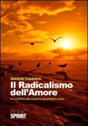 Il radicalismo dell'amore. Un contributo alla soluzione dei problemi umani - Gerardo Cesarano   Kritjur.org