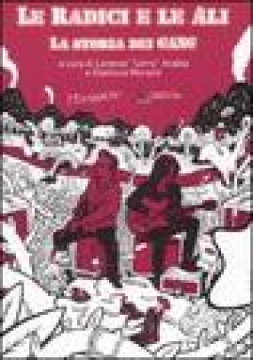 Le radici e le ali. La storia dei Gang - Lorenzo Arabia | Rochesterscifianimecon.com