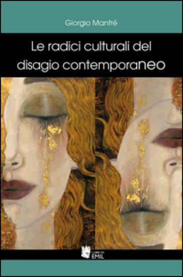 Le radici culturali del disagio contemporaneo - Giorgio Manfré  
