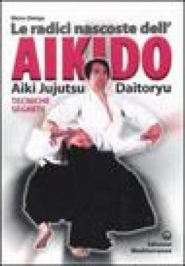Le radici dell'aikido. Aiki Jujitsu Daotoryu. Tecniche segrete - Shiro Omiya | Jonathanterrington.com