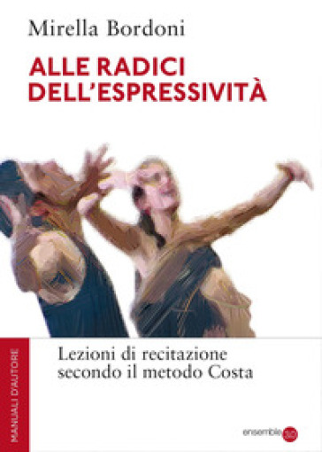 Alle radici dell'espressività. Lezioni di recitazione secondo il metodo Costa - Mirella Bordoni | Thecosgala.com