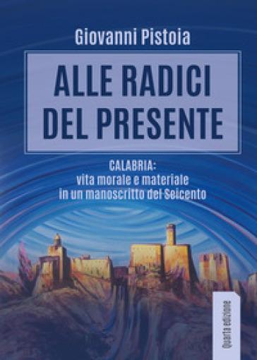 Alle radici del presente. Calabria: vita morale e materiale in un manoscritto del Seicento