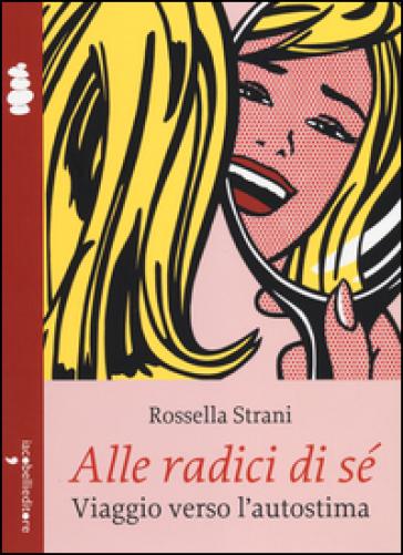 Alle radici di sé. Viaggio verso l'autostima - Rossella Strani | Thecosgala.com