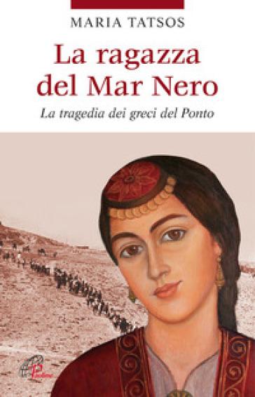 La ragazza del Mar Nero. La tragedia dei greci del Ponto - Maria Tatsos | Rochesterscifianimecon.com