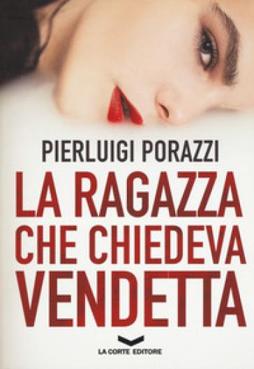 La ragazza che chiedeva vendetta - Pierluigi Porazzi | Rochesterscifianimecon.com