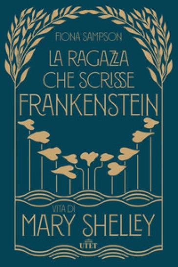 La ragazza che scrisse Frankenstein. Vita di Mary Shelley - Fiona Sampson | Thecosgala.com
