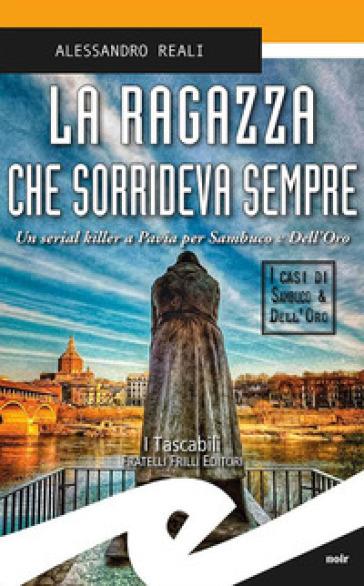 La ragazza che sorrideva sempre. Un serial killer a Pavia per Sambuco e Dell'Oro - Alessandro Reali |