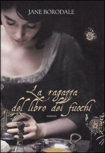 La ragazza del libro dei fuochi - Jane Borodale  
