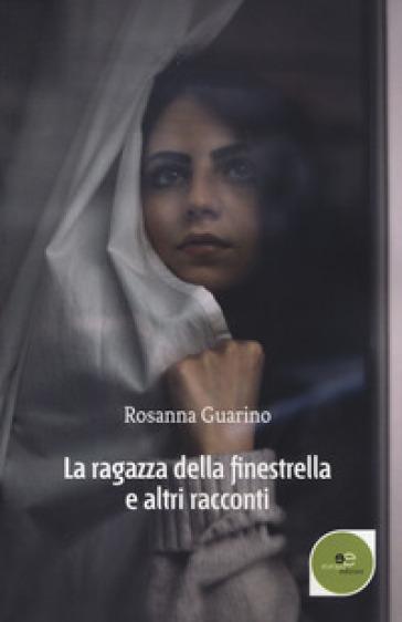 La ragazza della finestrella e altri racconti - Rosanna Guarino |