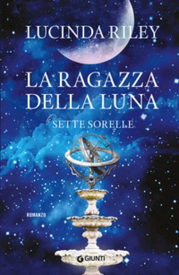La ragazza della luna. Le sette sorelle - Lucinda Riley | Thecosgala.com