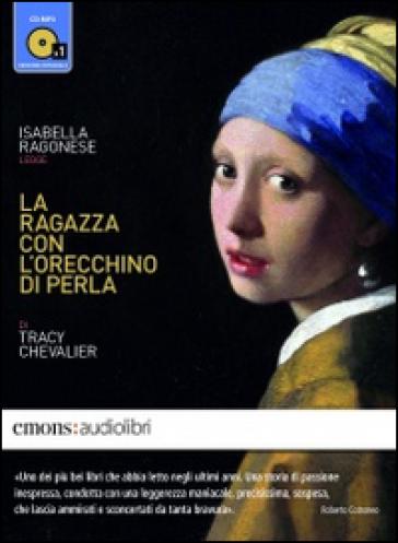 La ragazza con l'orecchino di perla letto da Isabella Ragonese. Audiolibro. CD Audio formato MP3 - Tracy Chevalier | Rochesterscifianimecon.com