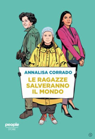 Le ragazze salveranno il mondo. Da Rachel Carson a Greta Thunberg: un secolo di lotta per la difesa dell'ambiente - Annalisa Corrado   Ericsfund.org