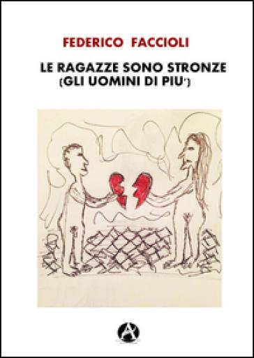 Le ragazze sono stronze (gli uomini di più) - Federico Faccioli |