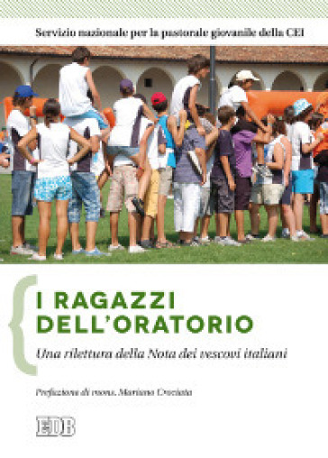 I ragazzi dell'oratorio. Una rilettura della nota dei vescovi italiani - M. Falabretti |