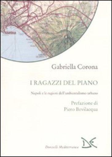 I ragazzi del piano. Napoli e le ragioni dell'ambientalismo urbano - Gabriella Corona | Thecosgala.com