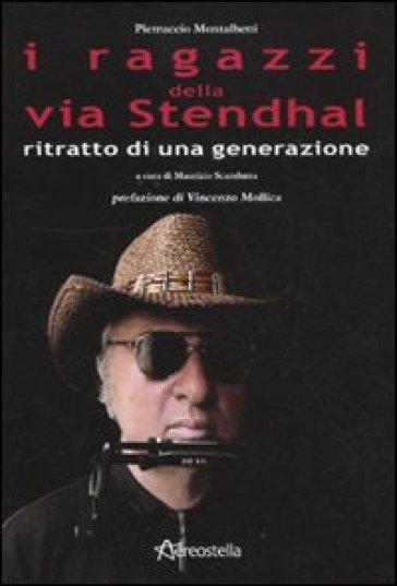 I ragazzi della via Stendhal. Ritratto di una generazione - Maurizio Scandurra |