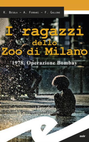 I ragazzi dello zoo di Milano. 1978, operazione Bombay - Riccardo Besola |