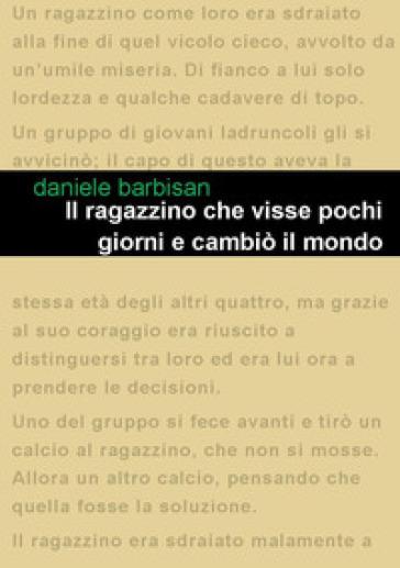 Il ragazzino che visse pochi giorni e cambiò il mondo - Daniele Barbisan  