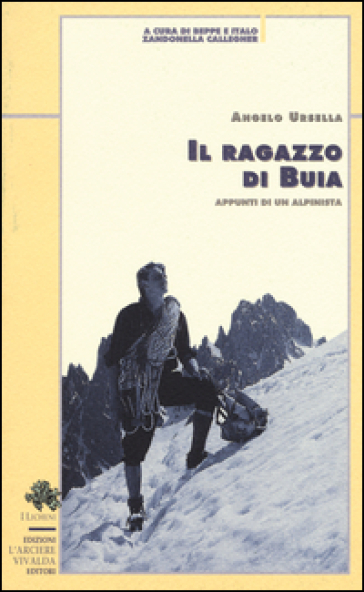 Il ragazzo di Buia. Appunti di un alpinista - Angelo Ursella | Rochesterscifianimecon.com
