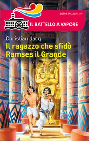 Il ragazzo che sfidò Ramses il Grande - Christian Jacq |