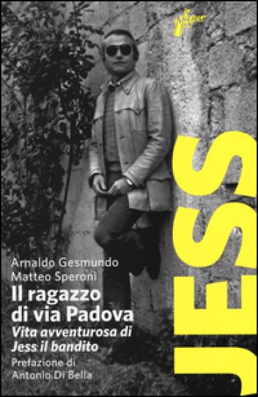 Il ragazzo di via Padova. Vita avventurosa di Jess il bandito - Arnaldo Gesmundo | Ericsfund.org