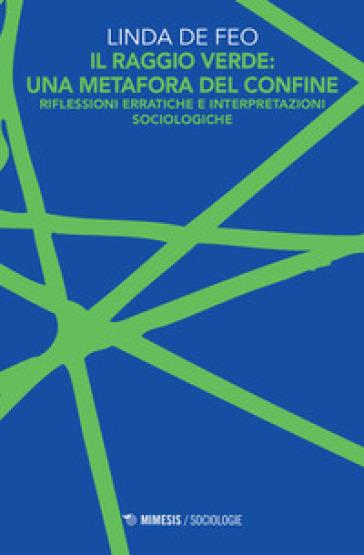 Il raggio verde: una metafora del confine. Riflessioni erratiche e interpretazioni sociologiche - Linda De Feo |