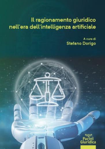 Il ragionamento giuridico nell'era dell'intelligenza artificiale - Stefano Dorigo |