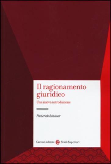 Il ragionamento giuridico. Una nuova introduzione - Frederick Schauer   Jonathanterrington.com