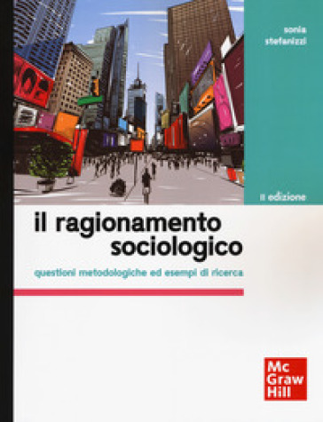 Il ragionamento sociologico. Questioni metodologiche ed esempi di ricerca - Sonia Stefanizzi | Thecosgala.com