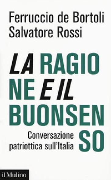 La ragione e il buonsenso. Conversazione patriottica sull'Italia - Ferruccio De Bortoli |