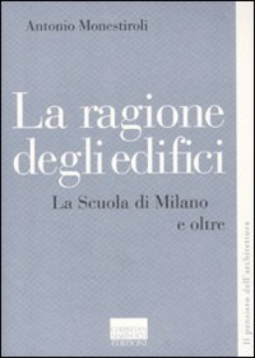 La ragione degli edifici. La scuola di Milano e oltre - Antonio Monestiroli   Rochesterscifianimecon.com