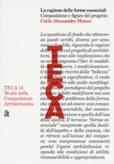 La ragione delle forme essenziali. Composizione e figure del progetto - Carlo Alessandro Manzo | Thecosgala.com