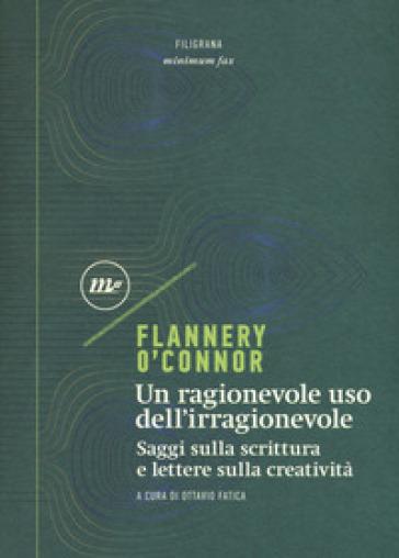 Un ragionevole uso dell'irragionevole. Saggi sulla scrittura e lettere sulla creatività - Flannery O'Connor | Jonathanterrington.com