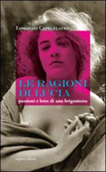 Le ragioni di Lucia. Passioni e lotte di una brigantessa - Edmondo Capecelatro | Jonathanterrington.com