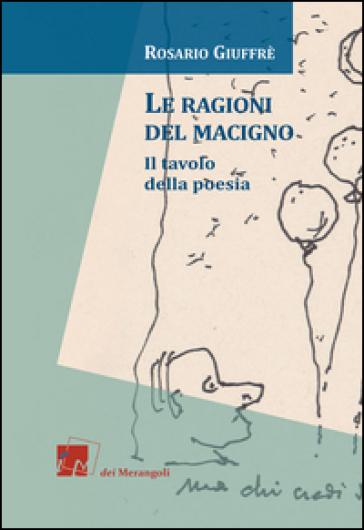 Le ragioni del Macigno. Il tavolo della poesia - Rosario Giuffré |