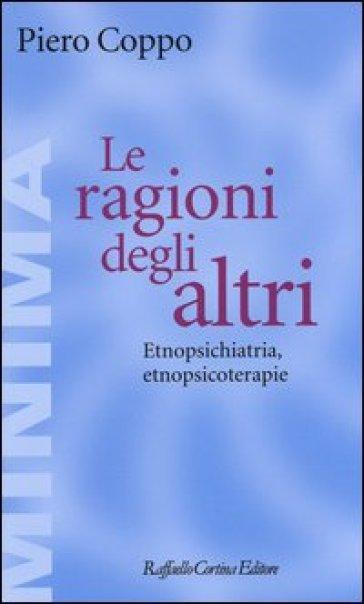 Le ragioni degli altri. Etnopsichiatria, etnopsicoterapie - Piero Coppo | Thecosgala.com