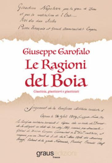Le ragioni del boia. Giustizia, giustizieri e giustiziati - Giuseppe Garofalo | Rochesterscifianimecon.com