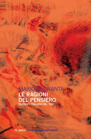 Le ragioni del pensiero. Filosofi italiani del '900 - Mario Quaranta |