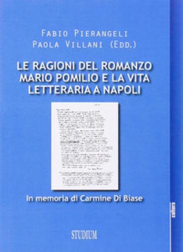 Le ragioni del romanzo. Mario Pomilio e la vita letteraria a Napoli - Fabio Pierangeli   Rochesterscifianimecon.com