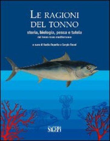 Le ragioni del tonno. Storia, biologia, pesca e tutela del tonno rosso mediterraneo - N. Repetto | Rochesterscifianimecon.com
