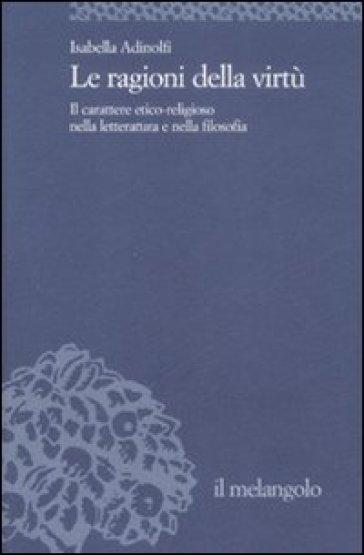 Le ragioni della virtù. Il carattere etico-religioso nella letteratura e nella filosofia - Isabella Adinolfi |
