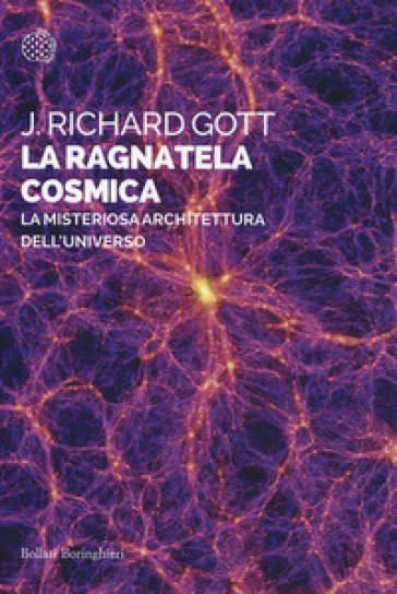 La ragnatela cosmica. La misteriosa architettura dell'universo - J. Richard III Gott | Ericsfund.org