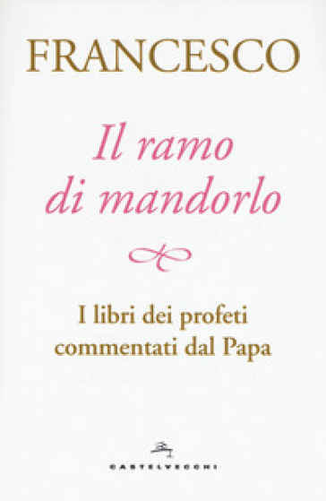 Il ramo di mandorlo. I libri dei profeti commentati dal papa - Papa Francesco (Jorge Mario Bergoglio) |