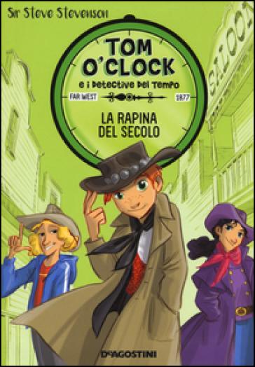 La rapina del secolo. Tom O'Clock e i detective del tempo. Ediz. illustrata. 3. - Sir Steve Stevenson | Rochesterscifianimecon.com