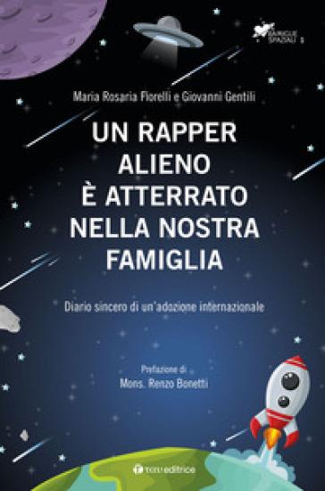 Un rapper alieno è atterrato nella nostra famiglia. Diario sincero di un'adozione internazionale - Giovanni Gentili |