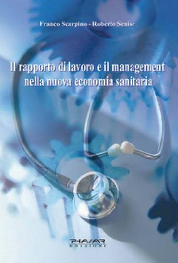 Il rapporto di lavoro e il management nella nuova economia sanitaria - Franco Scarpino |
